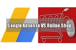 Google Adsense Vs Online Shop, Manakah yang Lebih Menjanjikan ?