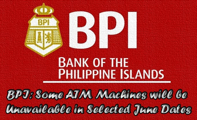 BPI: Some ATM Machines will be Unavailable in Selected June Dates