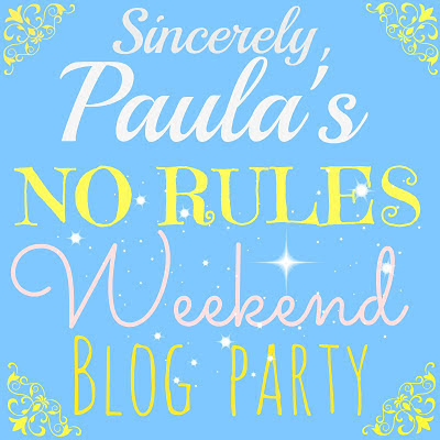 NO RULES WEEKEND BLOG PARTY #235!