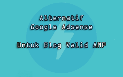 Alternatif Google AdSense Untuk Blog Valid AMP