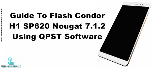 Guide To Flash Condor H1 SP620 Nougat 7.1.2  Using QPST Software Official Firmware