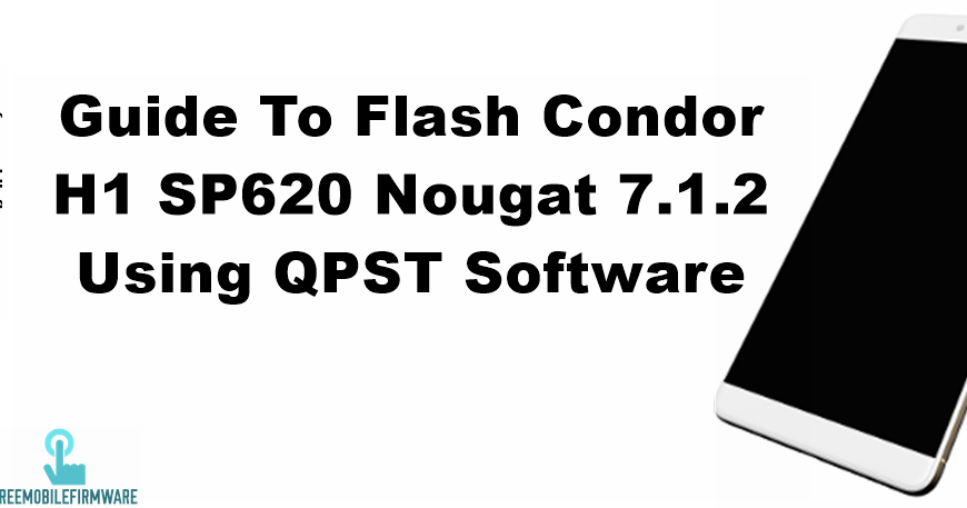 Guide To Flash Condor H1 SP620 Nougat 7.1.2 Using QPST