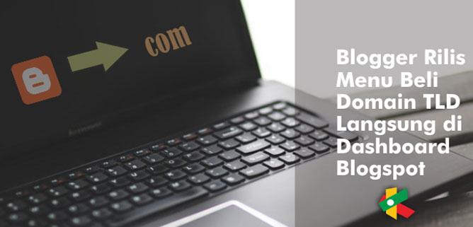 Blogger Rilis Menu Beli Domain TLD Langsung di Dashboard Blogspot