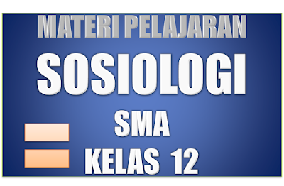Materi Pelajaran Sosiologi SMA Semester 1/2 Kelas 12