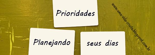 Prioridades - Planejando seus dias - Blog Uma vida cristã