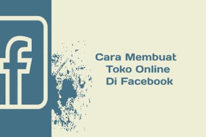 Cara Membuat Toko Online Di Facebook Untuk Kebutuhan Bisnis