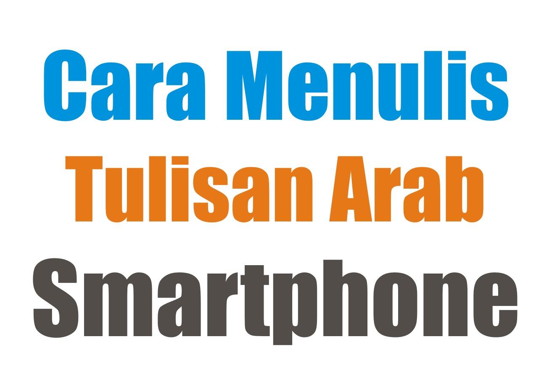 Smartphone bisa buat nulis arab lho