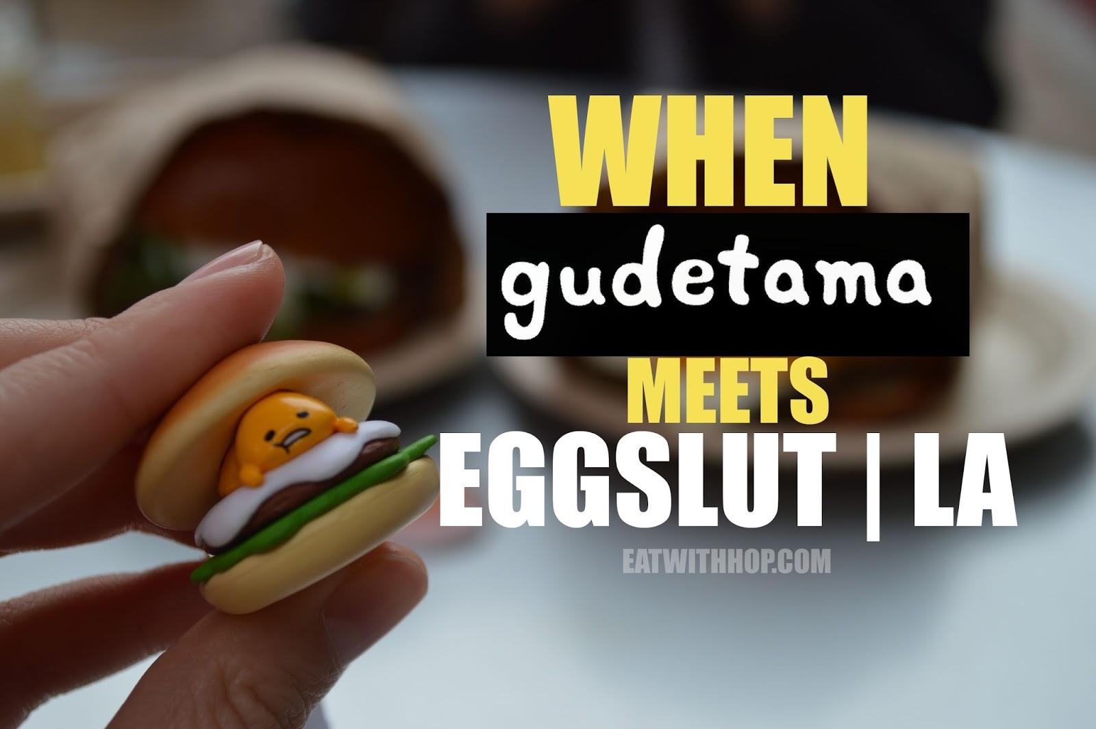 GUDETAMA GOT A LITTLE SLUTTY @ EGGSLUT - DOWNTOWN LA
