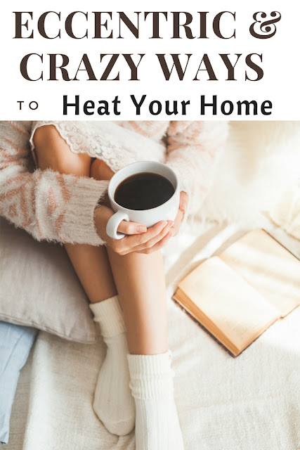 Here are some eccentric, crazy and outright dangerous ways to heat up homes. It is all very well to read and marvel at their ingenuity, but bear in mind the potential costs and hazards involved with some of them.