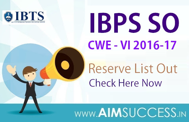 IBPS CWE SO-VI Reserve List 2017 Out: Check Here