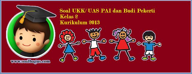 Download soal latihan ukk/ uas pai dan budi pekerti kls 2 sd/sdit tahun ajaran 2017 terbaru www.soalbagus.com