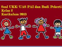 Soal UKK Kelas 2 PAI dan Budi Pekerti Kurikulum 2013