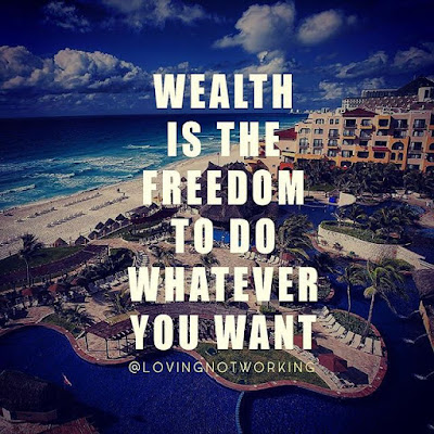 Wealth Is The Freedom To Do Whatever You Want