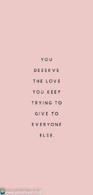 You   Deserve  The Love  You Keep  Trying To  Give To  Everyone  Else...!!  #motivationalquotes #inspirequotes   #quotes