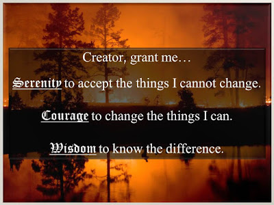 Creator, grant me…  Serenity to accept the things I cannot change.  Courage to change the things I can.  Wisdom to know the difference.