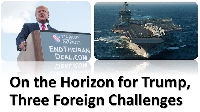 On the Horizon for Trump, Three Foreign Challenges