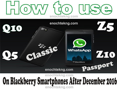How To Use WhatsApp On Blackberry Q5, Q10, Z5, Z10, Classic, Passport Smartphone Devices After December 2016