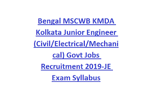Bengal MSCWB KMDA Kolkata Junior Engineer (Civil, Electrical, Mechanical) Govt Jobs Recruitment 2019-JE Exam Syllabus