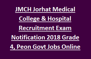 JMCH Jorhat Medical College & Hospital Recruitment Exam Notification 2018 Grade 4, Peon Govt Jobs Apply Online