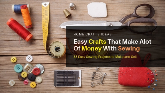 Easy Crafts That Make Alot Of Money With Sewing