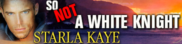 Featured Author, Starla Kaye's, So Not A White Knight
