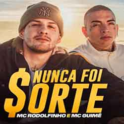 Baixar Música Nunca Foi Sorte - MC Rodolfinho e MC Guimê Mp3