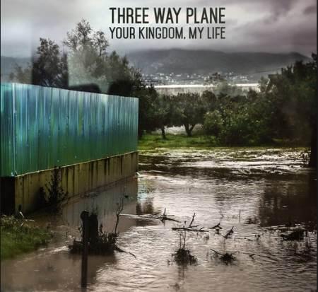 "THREE WAY PLANE: Ακούστε ολόκληρο το νέο άλμπουμ""Your kingdom, my life"""