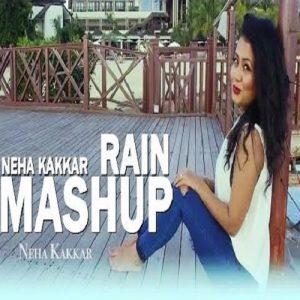 Rain Mashup – Neha Kakkar (2016)