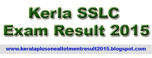 SSLC Exam result 2015, 10th exam result 2015, 2015 SSLC / 10th result,  Kerala Pareekhabhavan SSLC Result 2015, IT @ School SSLC Result 2015, keralaresults.nic.in SSLC 2015, www.results.kerala.nic.in SSLC 2015, Kerala 10th result 2015