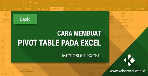 Tutorial Cara Membuat Pivot Table di Excel Untuk Menyusun Laporan Dan Analisis Data
