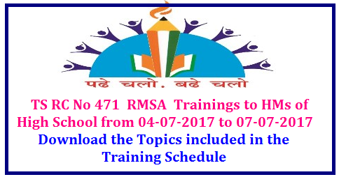 TS RMSA Trainings to all Head Masters of High Schools- Academic Topics Dealt in the Training Schedule RC No 471 RMSA Trainings to all Head Masters of High Schools of Govt, Local Bodies , model schools KGVBs , all types of Residential Schools -District level training to HMs of High Shools from 04-07-2017 to 07-07-2017 at District Head Quarters or any convenient places /2017/07/ts-rmsa-trainings-to-all-head-masters-academic-topics-dealt-in-the-taining-schedule.html