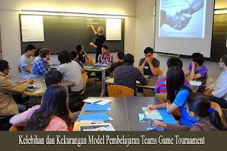 Kelebihan dan Kekurangan Model Pembelajaran TGT