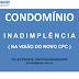 SLIDES: Condomínio Inadimplência na Visão do Novo CPC e Assembleias Condominiais