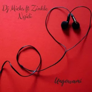 DJ Micks - Ungowami (feat. Zinhle Ngidi)