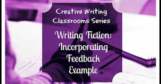 Writing Fiction: How to incorporate workshop feedback