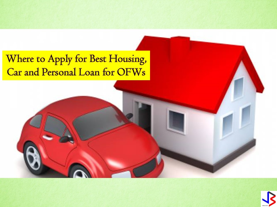 A house, a car and a small business for a family back home is OFW's dream to have while working abroad. No doubt Overseas Filipino Workers (OFWs) are earning big for working in foreign countries but sometimes their savings is not enough when acquiring a house, a car or to start a small business for their family back home. This is the reason why OFW Loan is created to help and support OFWs in their financial needs.   So if you are planning to apply for a housing loan, car loan or personal loan, you may consider the following banks or agencies as they have the best options for OFWs based on interest rates, loanable amount and payment terms according to moneymax.ph.  Best Bank for OFWs to Apply for A Car Loan — BDO Auto Loan  Interest Rate — Low annual interest rate ranging from 4.75% to 6.80% per annum Loanable Amount — You can borrow from P100,000 up to 80% of car's purchase price. Loan Term — Payable in two to six years!  Who can Apply?  At least 21 years old but not exceeding age 70 at the end of the loan term Two years of residence in the Philippines or longer Minimum monthly gross family income: PHP 50,000 Two to three years of stable employment abroad  Requirements:  Completely filled out loan application form One valid ID (passport, OFW ID, OWWA ID, Seaman's Book, etc.)  Any of the following income documents: – Latest three-month payslips or consularized certificate of employment with income – Proof of remittance for the past three months – Latest Crew Contract for seafarers  How to Apply for a BDO Auto Loan An OFW can apply for BDO auto loan by sending an online application. OFW's spouse living in the Philippine can apply for BDO auto loan in his behalf.  Best Agencies for OFW to Apply for a Housing Loan — Pag-IBIG Housing Loan Interest Rate — A maximum annual rate of 10% for a-30 year loan period Term Payment — Up to 30 years  For an OFW to apply for a housing loan in Pag-IBIG, he or she must be a Pag-IBIG member and has a contribution.  Requirements: Proof of Income: – Employment contract – Original employer's certificate of income – Other proofs of income Special Power of Attorney notarized before departure date or authenticated by the Philippine Embassy or Consulate in the country of employment Health Statement form for OFWs over 60 years old  Best Agency for OFWs to Apply for a Personal Loan — SSS Salary Loan  Best OFW Loan for Immediate Cash Needs: SSS Salary Loan Interest rate — 10% annual interest rate Loanable amount — equivalent to your average monthly salary or twice the amount Terms of Payment — 24 months  BDO Kabayan Personal Loan for OFWs Interest rate — 17.06% to 17.08% interest for secured loan | 39.43% to 41.71% for unsecured loan Terms of Payment — Up to 36 months  OWWA Loan — Best OFW LOan for Starting a Business Interest rate — Low annual interest rate of 7.5% under OFW-Enterprise Development and Loan Program Loanable Amount — P100,000 to P2 million