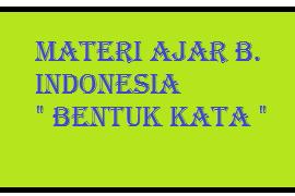 Materi Ajar B. Indonesia Tentang Bentuk Kata