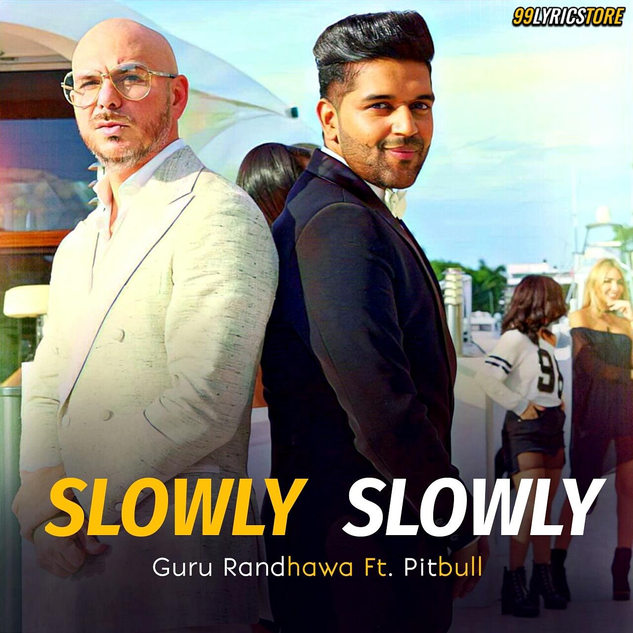 Slowly Slowly Lyrics sung by Guru Randhawa and Pitbull
