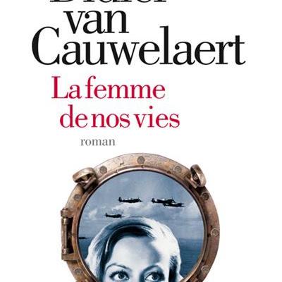 La femme de nos vies de Didier Van Cauwelaert