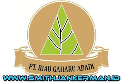 Lowongan PT. Riau Gaharu Abadi Pekanbaru Juli 2018