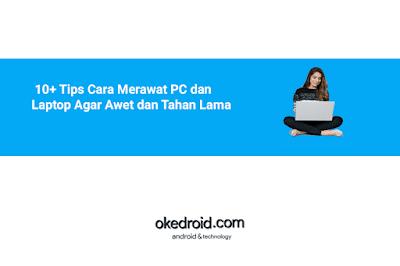 10+ Tips Cara Merawat PC dan Laptop Agar Awet dan Tahan Lama Tidak Lemot