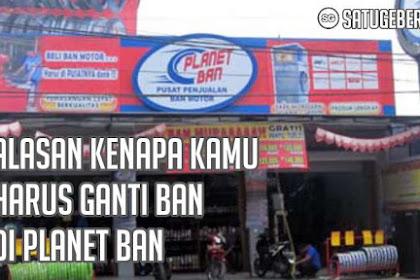 7 Alasan Kenapa Kamu Harus Ganti Ban di Planet Ban