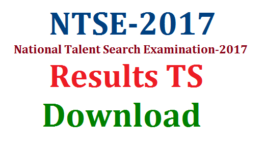 NTSE-2017/National Talent Serch Examination Results-Qualified Students List Download | Download List of the qualified students list in Telangana State | NTSE Results for the 2017 year released | Qualified Students list in National Talent Search Examination-2017 Anounced