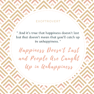 Happiness Doesn't Last and People Are Caught Up in Unhappiness