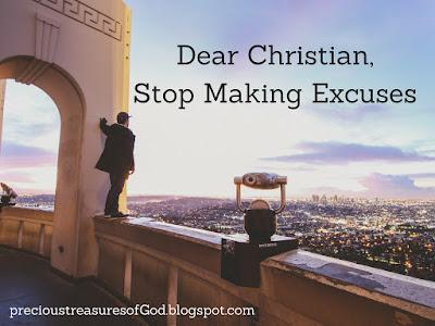 http://precioustreasuresofgod.blogspot.com/2017/07/dear-christian-stop-making-excuses.html