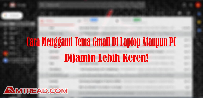 Cara Mengganti Tema Gmail Di Laptop Ataupun PC