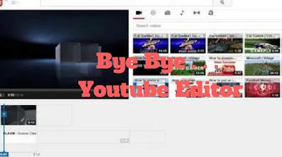 Bye Bye . .  . Youtube Video Editor