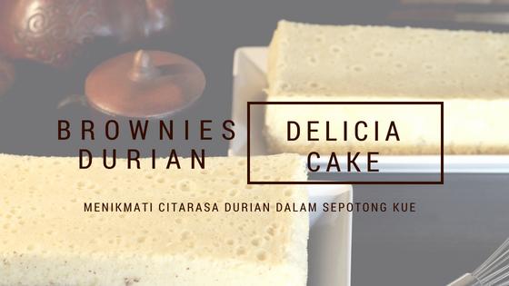 Brownies Durian by Delicia Cake, Menikmati Citarasa Durian dalam Sepotong Kue