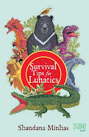 Books: Survival Tips for Lunatics by Shandana Minhas (Age: 8+ years)