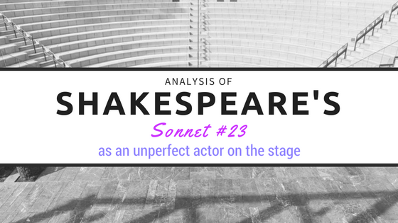 Sonnet #23 - as an unperfect actor on the stage - by William Shakespeare- Analysis